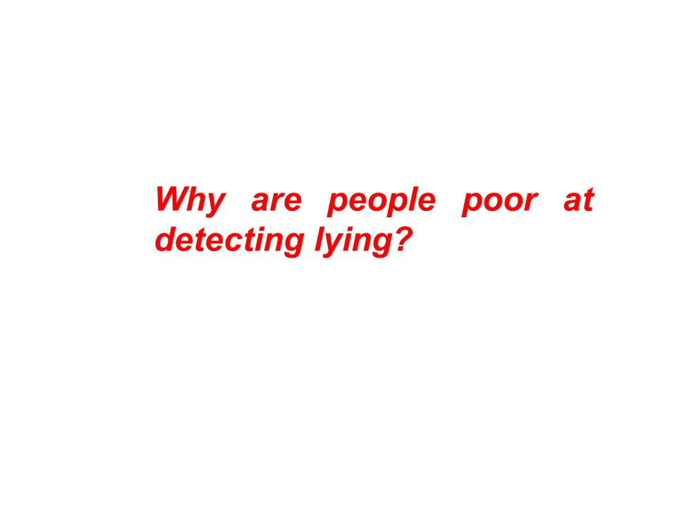 Why are people poor at detecting lying