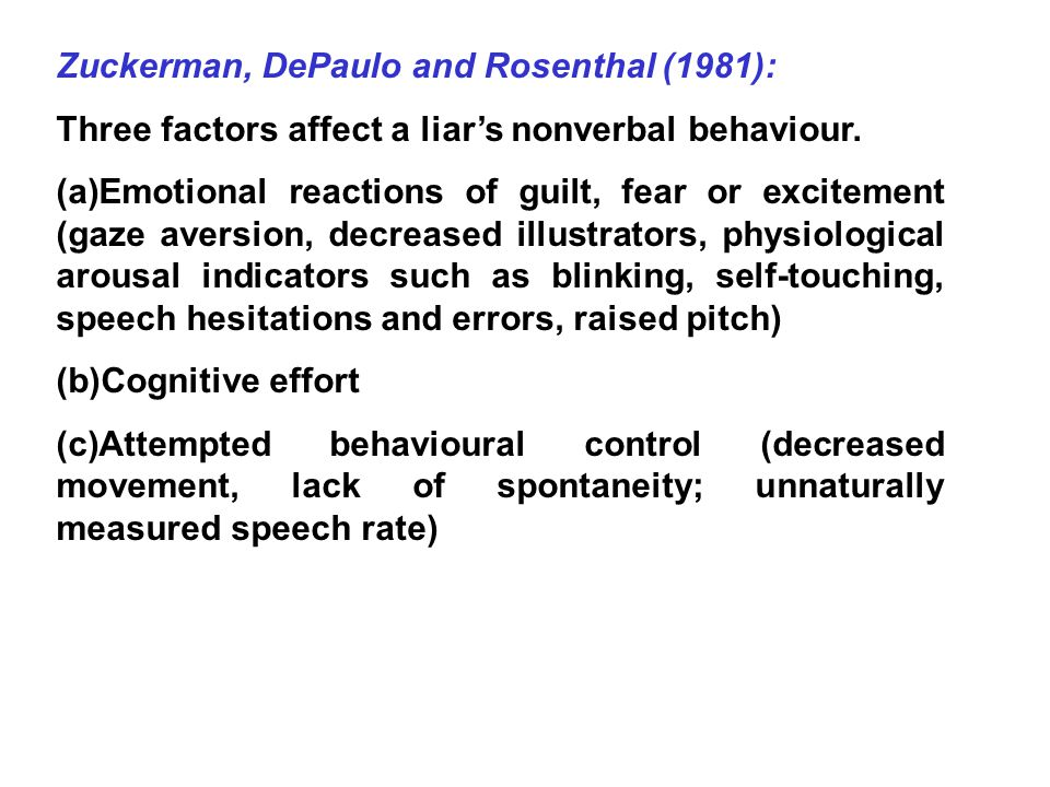 Zuckerman, DePaulo and Rosenthal (1981): Three factors affect a liar's nonverbal behaviour.