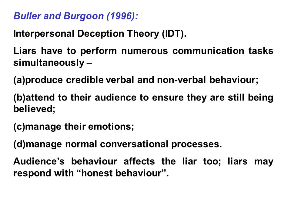 Vrij (2000): (a) Same non-verbal cues can be produced by both liars and truth-tellers (e.g.