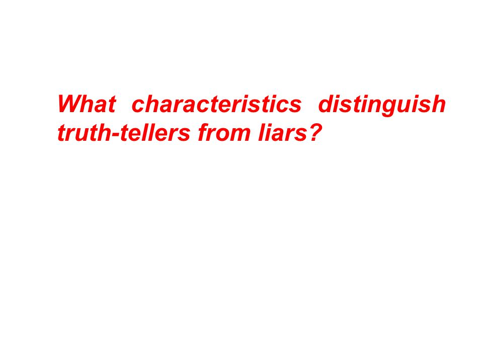 What characteristics distinguish truth-tellers from liars
