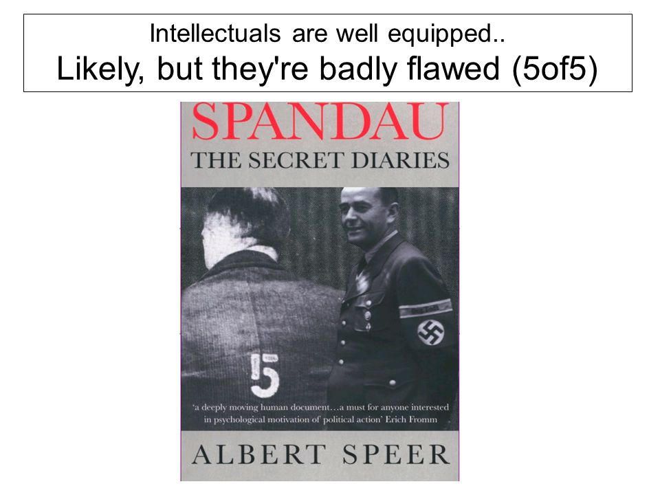 Intellectuals are well equipped.. Likely, but they re badly flawed (5of5)