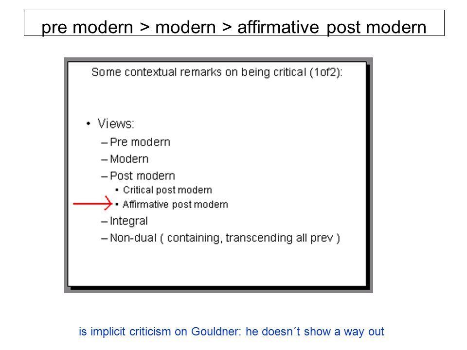 is implicit criticism on Gouldner: he doesn´t show a way out pre modern > modern > affirmative post modern