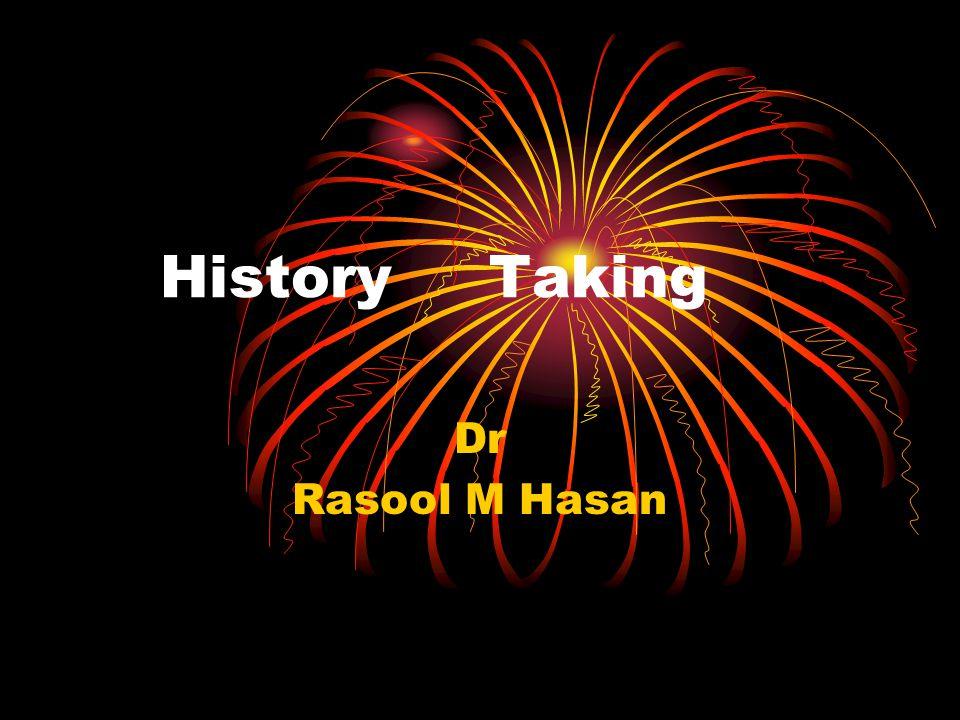 History Taking Dr Rasool M Hasan