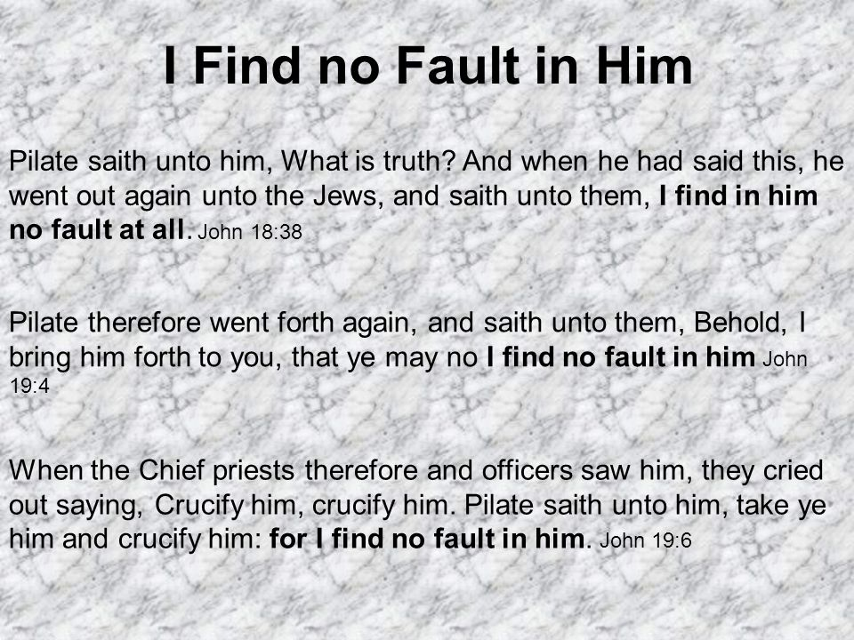 I Find no Fault in Him Pilate saith unto him, What is truth.
