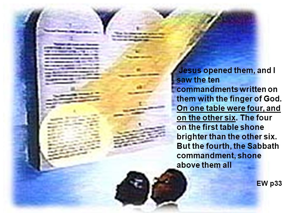 Jesus opened them, and I saw the ten commandments written on them with the finger of God.