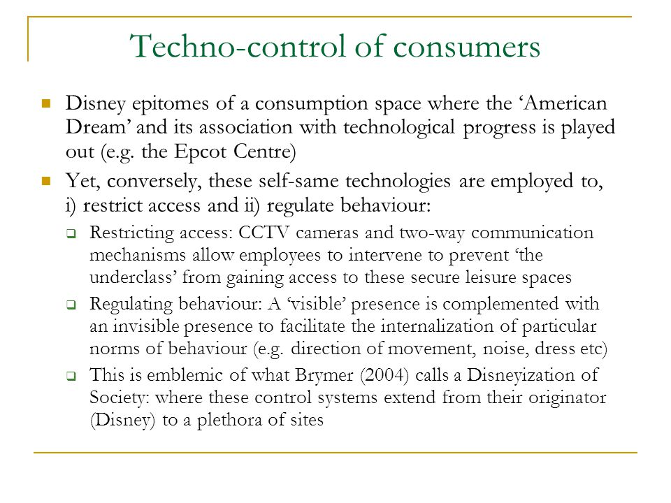 Techno-control of consumers Disney epitomes of a consumption space where the 'American Dream' and its association with technological progress is playe