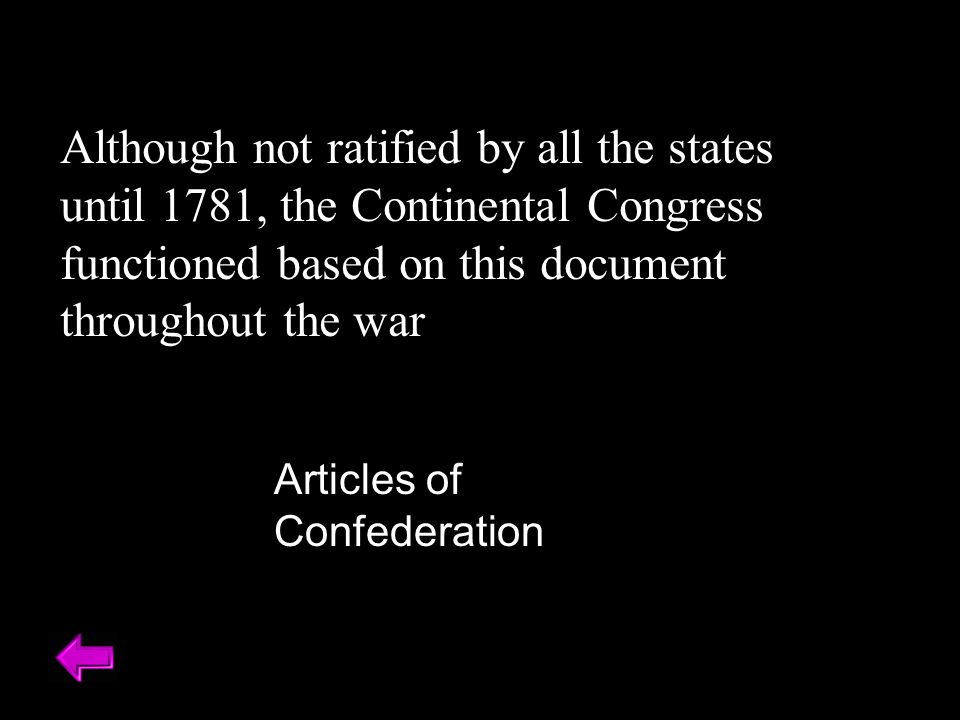 Although not ratified by all the states until 1781, the Continental Congress functioned based on this document throughout the war Articles of Confederation