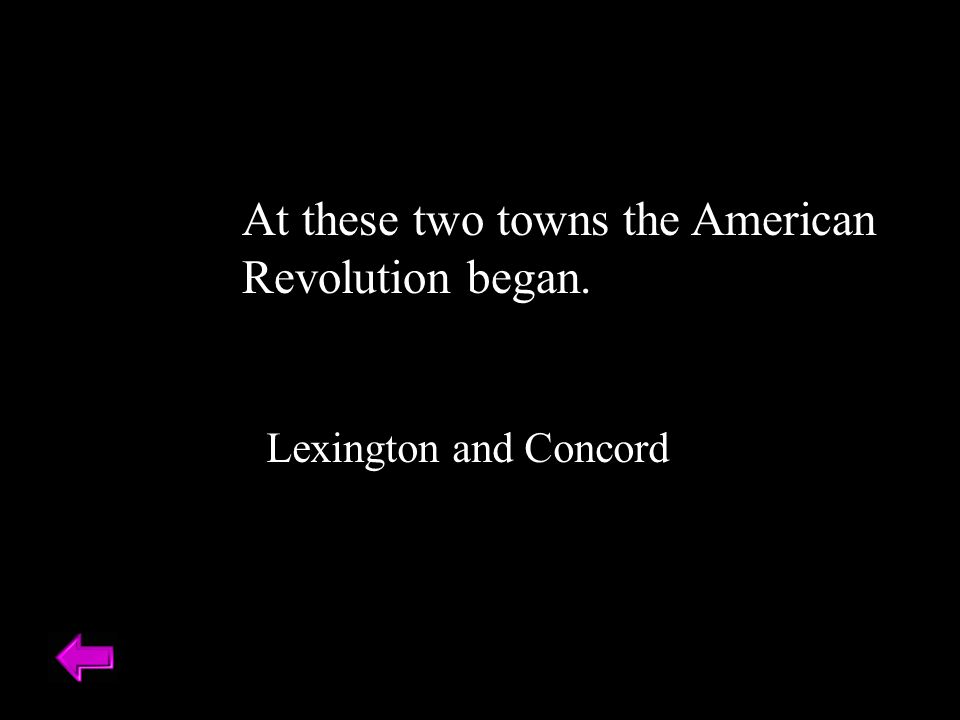 At these two towns the American Revolution began. Lexington and Concord