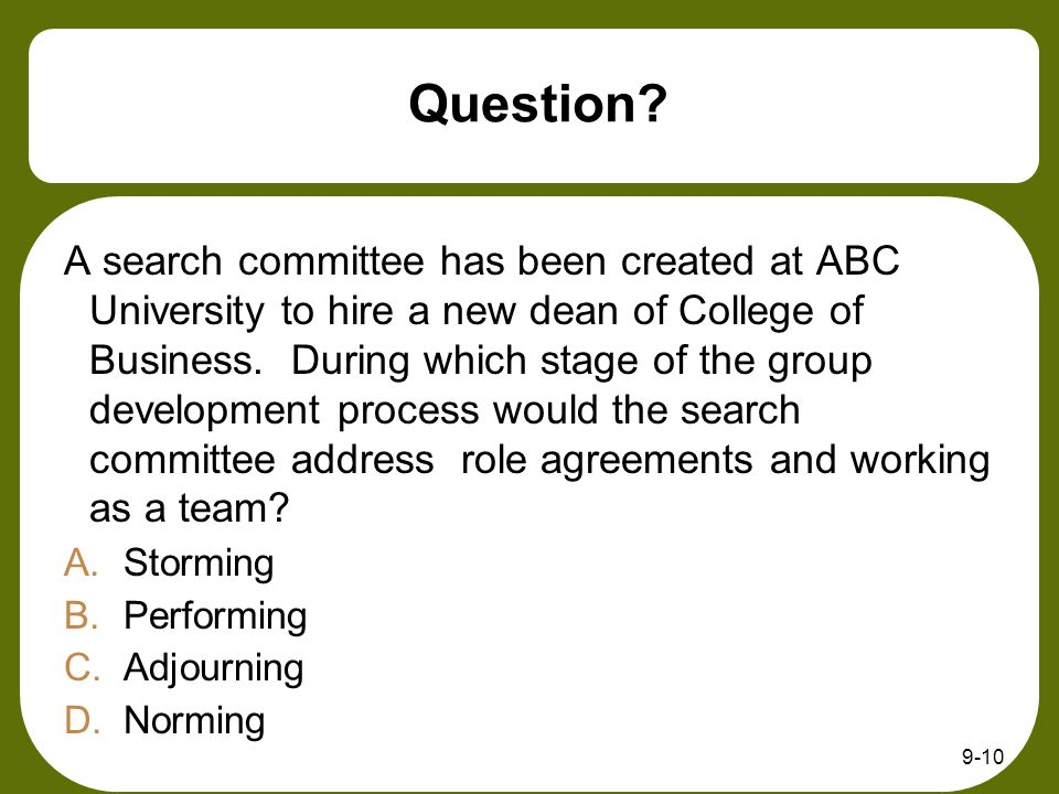 Question? A search committee has been created at ABC University to hire a new dean of College of Business. During which stage of the group development