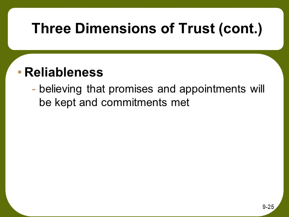 Three Dimensions of Trust (cont.) Reliableness -believing that promises and appointments will be kept and commitments met 9-25