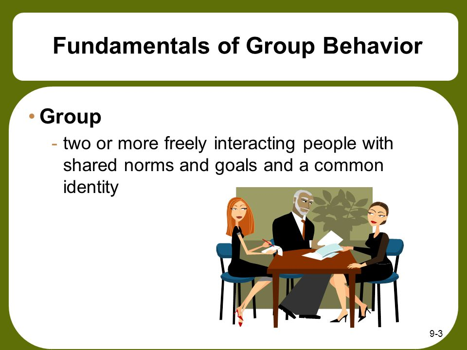 9-4 Formal and Informal Groups Formal group -formed by the organization.