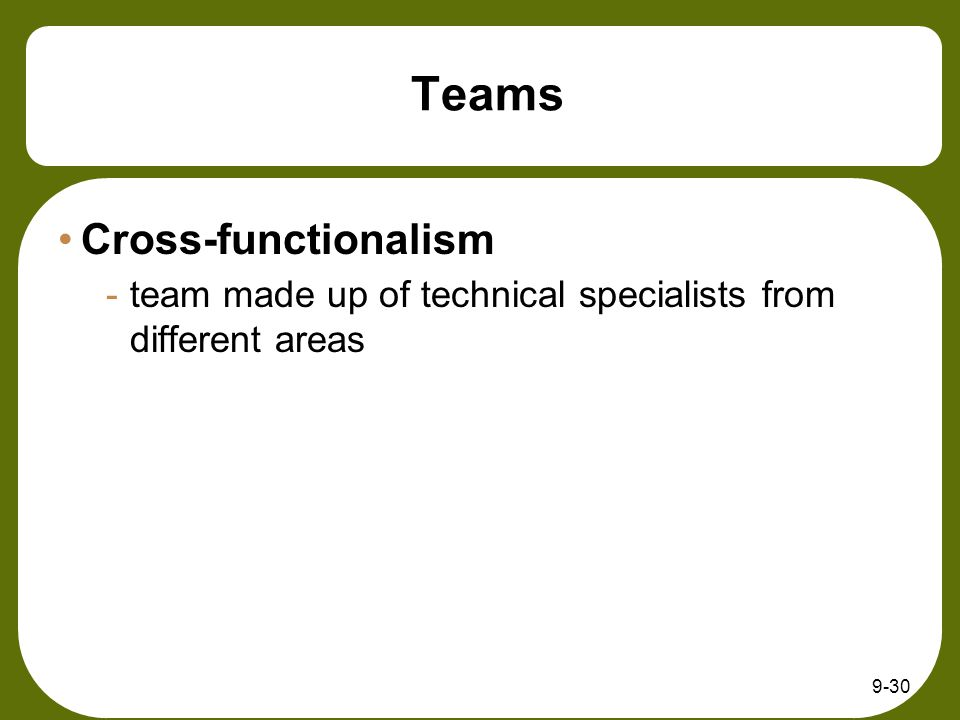 9-30 Teams Cross-functionalism -team made up of technical specialists from different areas