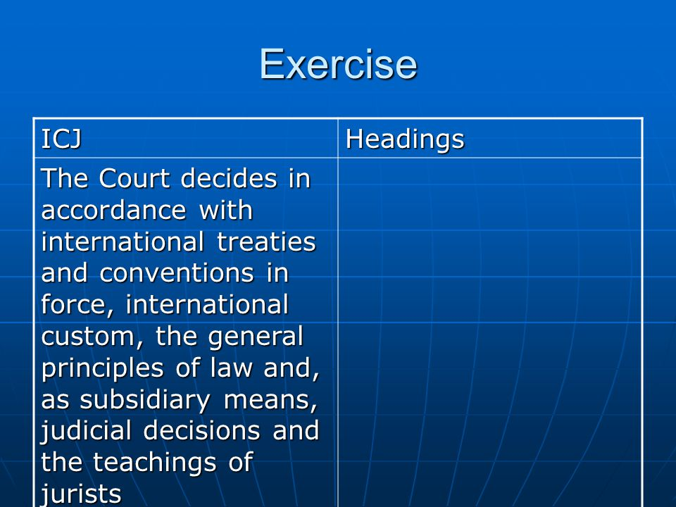 Exercise ICJHeadings The Members of the Court do not represent their governments but are independent magistrates The court is competent to entertain a dispute only if the States concerned have accepted its jurisdiction
