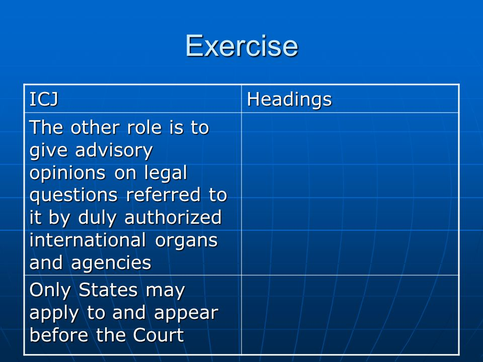 Exercise ECJHeadings The Court is composed of 15 judges elected to nine-year terms of office by the UN General Assembly and Security Concil After the oral proceedings, the Court deliberates in camera and then delivers its judgement at a public sitting