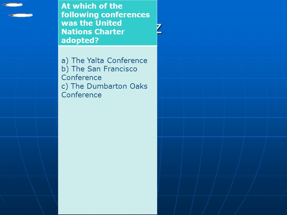 Quiz At which of the following conferences was the United Nations Charter adopted? a) The Yalta Conference b) The San Francisco Conference c) The Dumb