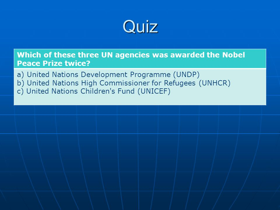 Quiz Which of these three UN agencies was awarded the Nobel Peace Prize twice? a) United Nations Development Programme (UNDP) b) United Nations High C