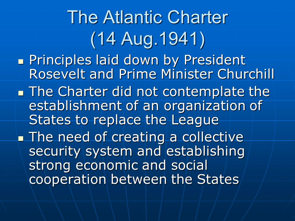 The Atlantic Charter (14 Aug.1941) Principles laid down by President Rosevelt and Prime Minister Churchill Principles laid down by President Rosevelt