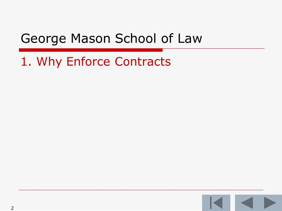1 George Mason School of Law Contracts II MW 1000 – 1115 Hazel 121 F.H. Buckley fbuckley@gmu.edu