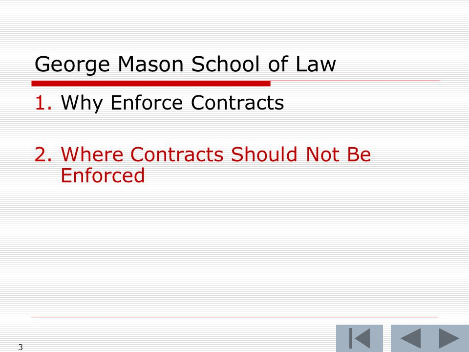 3 George Mason School of Law 1.Why Enforce Contracts 2.Where Contracts Should Not Be Enforced