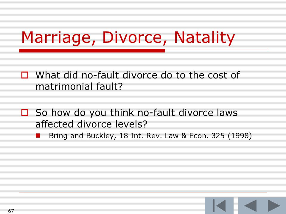 66 Marriage, Divorce, Natality  What did no-fault divorce do to the cost of matrimonial fault.