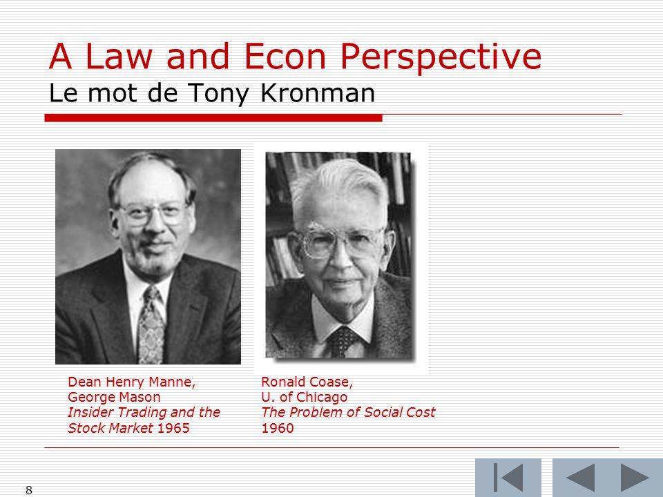 7 A Law and Econ Perspective Le mot de Tony Kronman Dean Henry Manne, George Mason Insider Trading and the Stock Market 1965