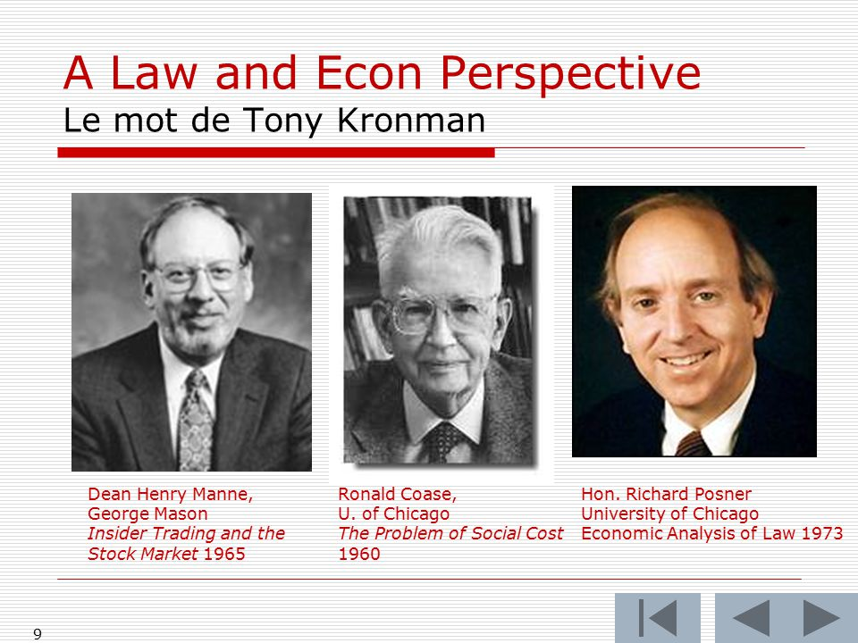 8 A Law and Econ Perspective Le mot de Tony Kronman Ronald Coase, U. of Chicago The Problem of Social Cost 1960 Dean Henry Manne, George Mason Insider