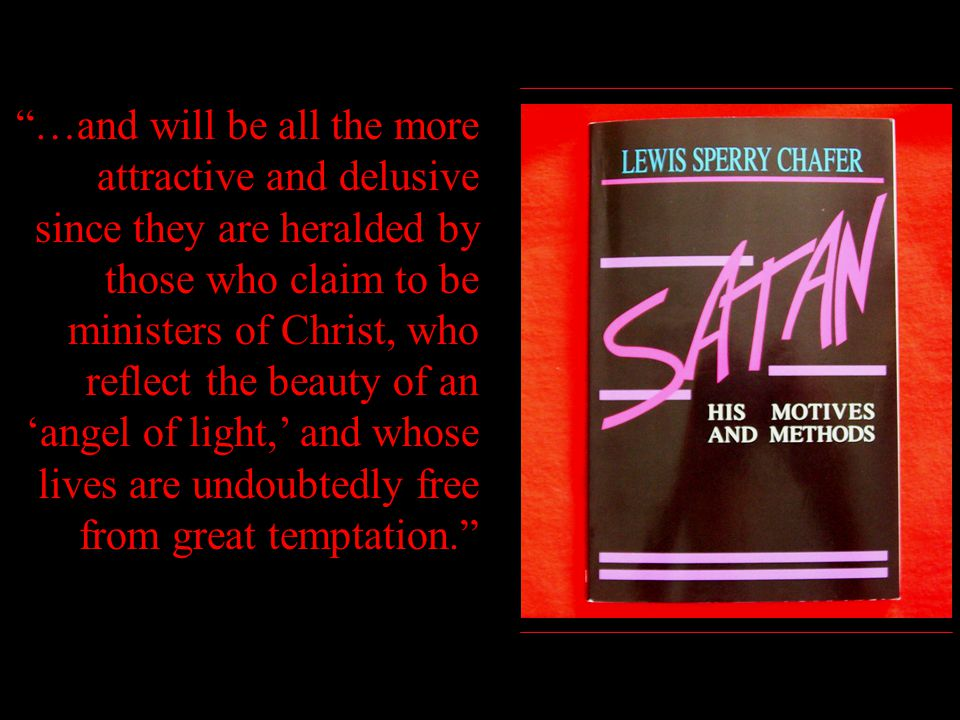 …and will be all the more attractive and delusive since they are heralded by those who claim to be ministers of Christ, who reflect the beauty of an 'angel of light,' and whose lives are undoubtedly free from great temptation.