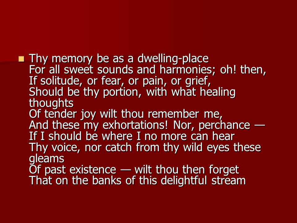 Thy memory be as a dwelling-place For all sweet sounds and harmonies; oh.