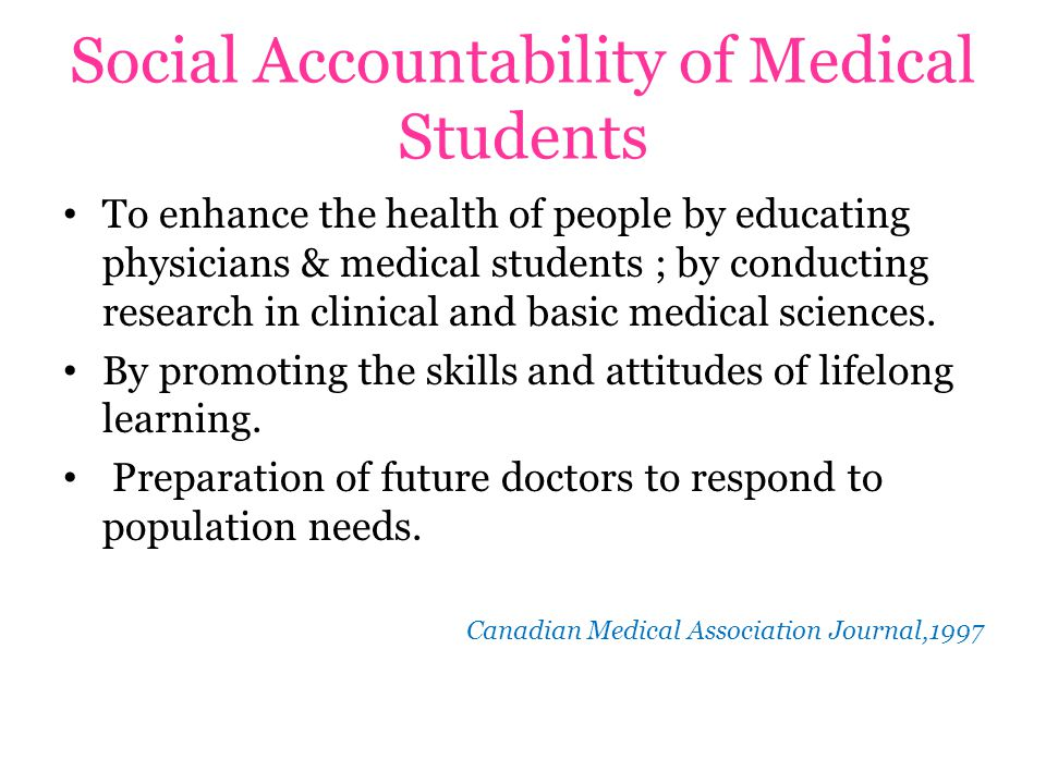 Social Accountability of Medical Students To enhance the health of people by educating physicians & medical students ; by conducting research in clinical and basic medical sciences.