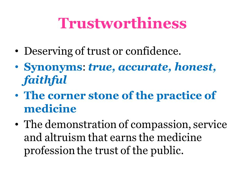 Trustworthiness Deserving of trust or confidence.