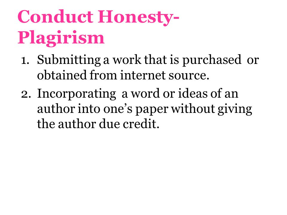 Conduct Honesty- Plagirism 1.Submitting a work that is purchased or obtained from internet source.
