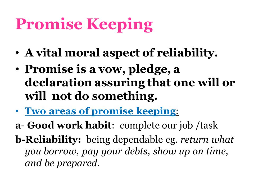 Promise Keeping A vital moral aspect of reliability.
