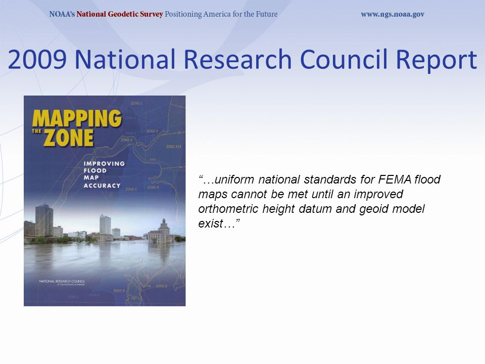 2009 National Research Council Report …uniform national standards for FEMA flood maps cannot be met until an improved orthometric height datum and geoid model exist…