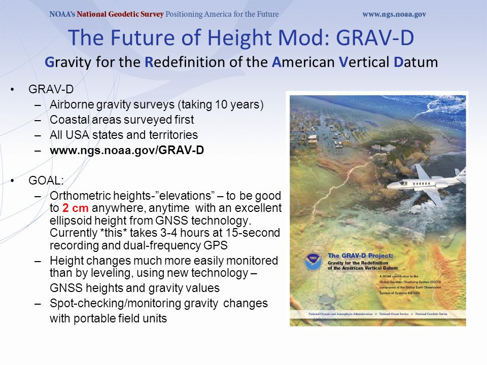 The Future of Height Mod: GRAV-D Gravity for the Redefinition of the American Vertical Datum GRAV-D –Airborne gravity surveys (taking 10 years) –Coast