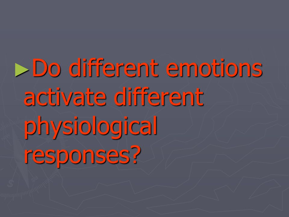 ► Do different emotions activate different physiological responses