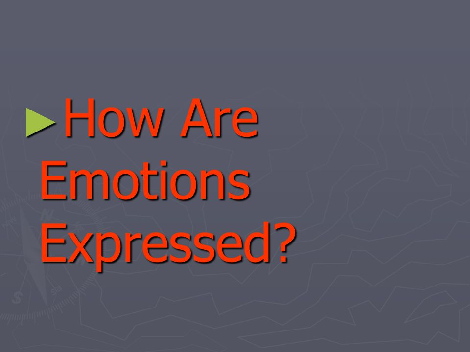 ► How Are Emotions Expressed?