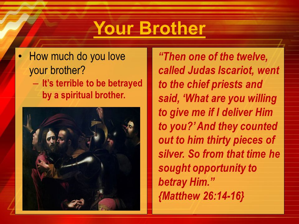 "How much do you love your brother? – It's terrible to be betrayed by a spiritual brother. ""Then one of the twelve, called Judas Iscariot, went to the"