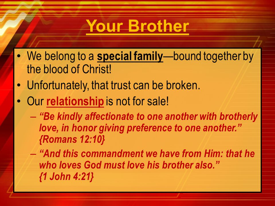 "We belong to a special family —bound together by the blood of Christ! Unfortunately, that trust can be broken. Our relationship is not for sale! – ""Be"