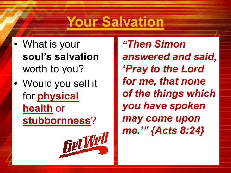 "What is your soul's salvation worth to you? Would you sell it for physical health or stubbornness? "" Then Simon answered and said, 'Pray to the Lord f"
