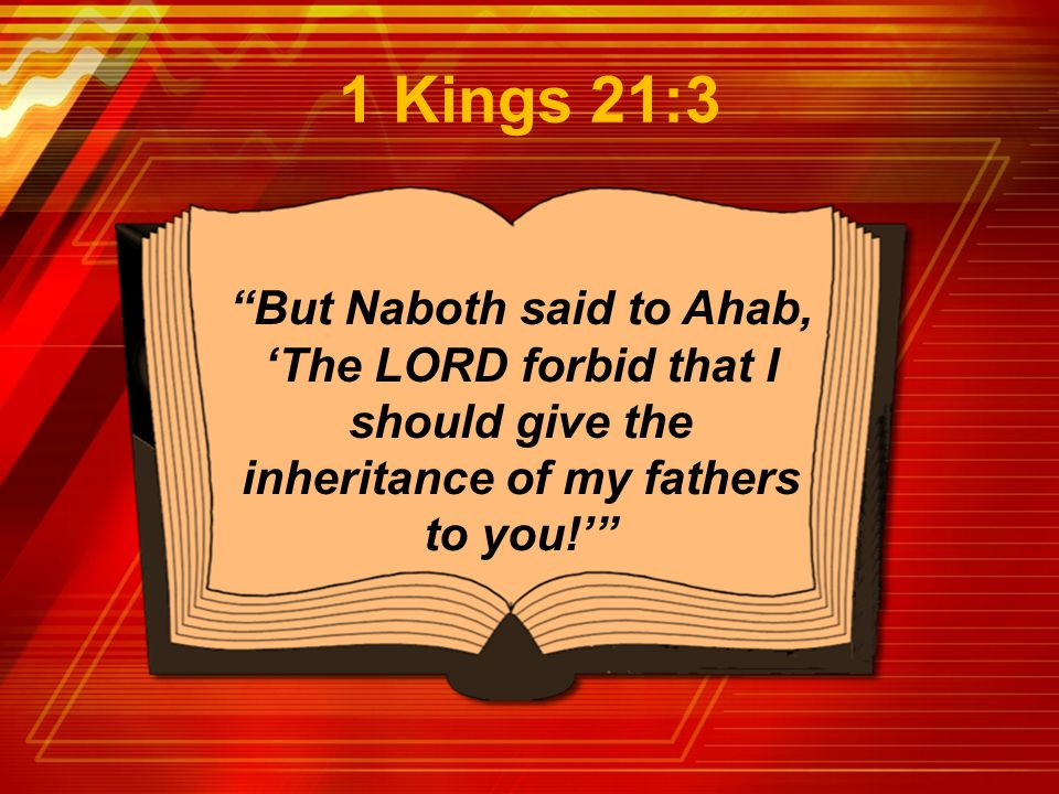 """But Naboth said to Ahab, 'The LORD forbid that I should give the inheritance of my fathers to you!'"" 1 Kings 21:3"
