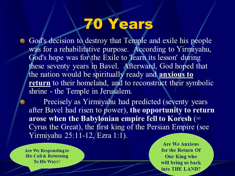 70 Years God s decision to destroy that Temple and exile his people was for a rehabilitative purpose.