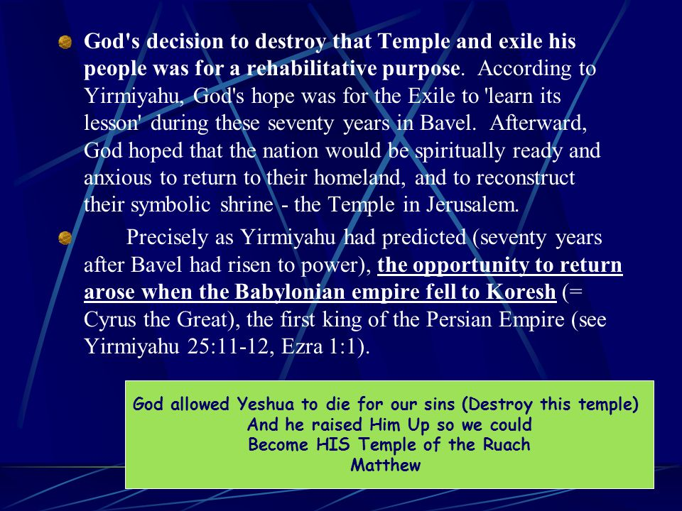 God s decision to destroy that Temple and exile his people was for a rehabilitative purpose.