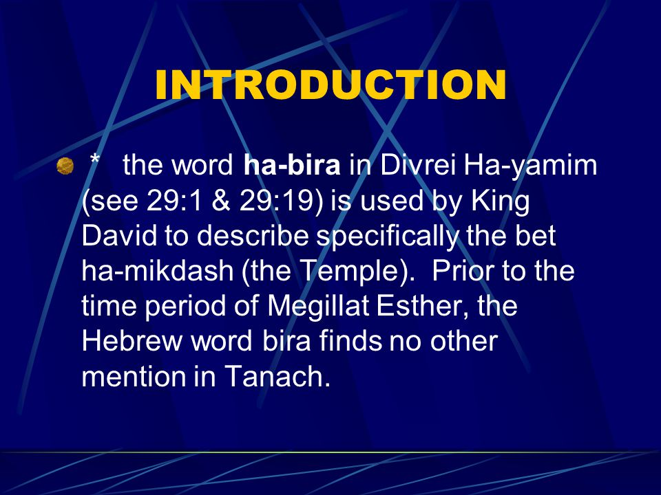 INTRODUCTION *the word ha-bira in Divrei Ha-yamim (see 29:1 & 29:19) is used by King David to describe specifically the bet ha-mikdash (the Temple).