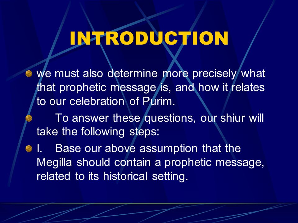 INTRODUCTION we must also determine more precisely what that prophetic message is, and how it relates to our celebration of Purim.
