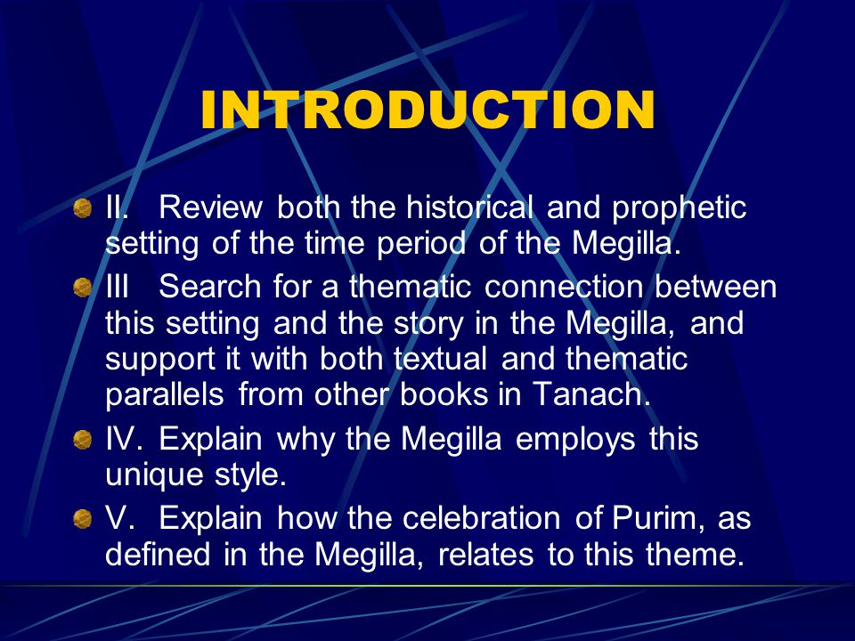 INTRODUCTION II.Review both the historical and prophetic setting of the time period of the Megilla.