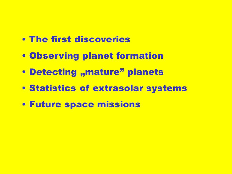 "The first discoveries Observing planet formation Detecting ""mature planets Statistics of extrasolar systems Future space missions"