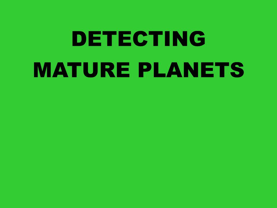 DETECTING MATURE PLANETS
