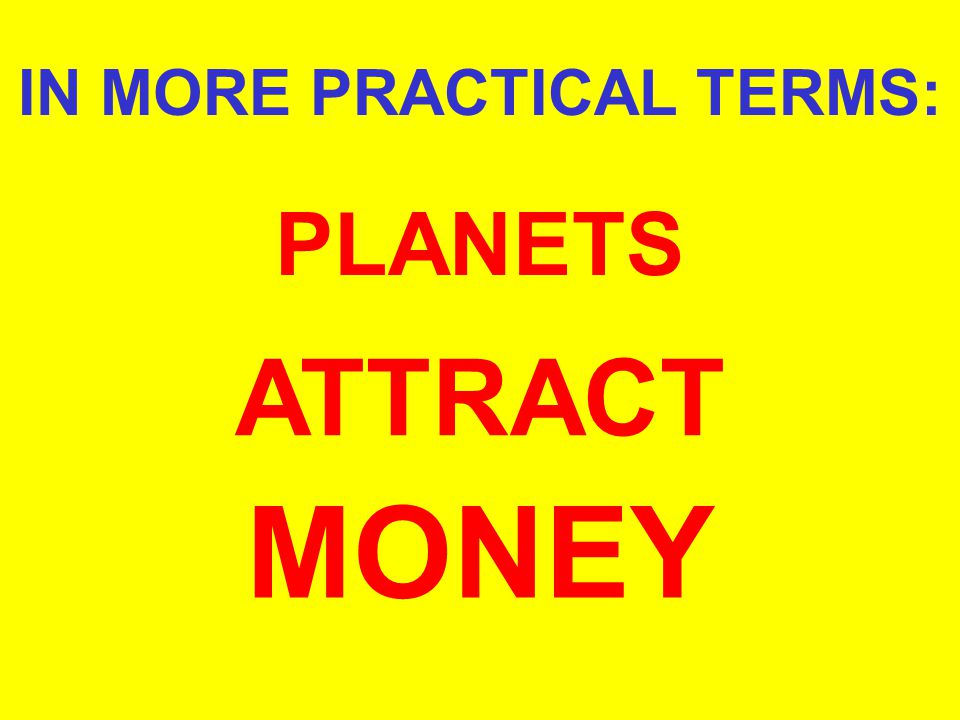 IN MORE PRACTICAL TERMS: PLANETS ATTRACT MONEY