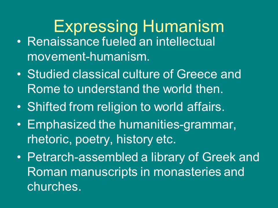 Expressing Humanism Renaissance fueled an intellectual movement-humanism.