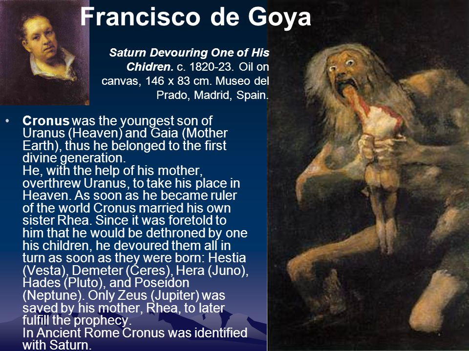 Francisco de Goya Cronus was the youngest son of Uranus (Heaven) and Gaia (Mother Earth), thus he belonged to the first divine generation.
